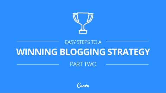 Easy Steps to a Winning Blogging Strategy – Part Two