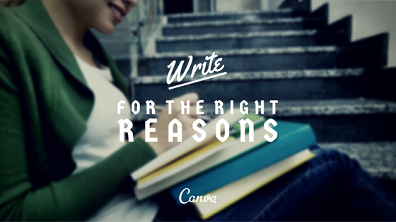 Write for the right reasons