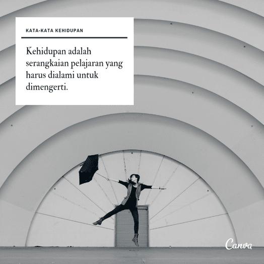 Kehidupan adalah serangkaian pelajaran yang harus dialami untuk dimengerti.