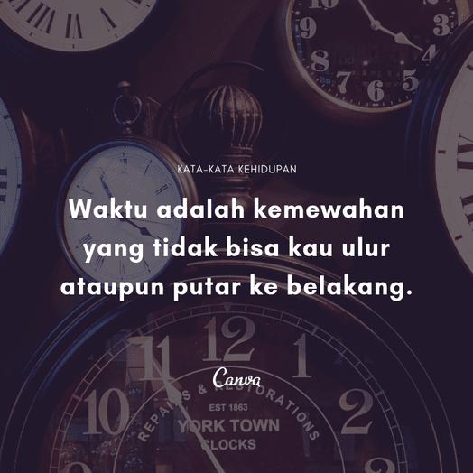 Waktu adalah kemewahan yang tidak bisa kau ulur ataupun putar ke belakang